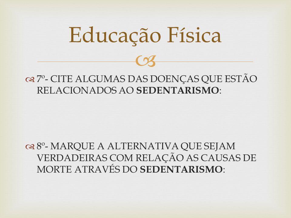 Educação Física 7º- CITE ALGUMAS DAS DOENÇAS QUE ESTÃO RELACIONADOS AO SEDENTARISMO: