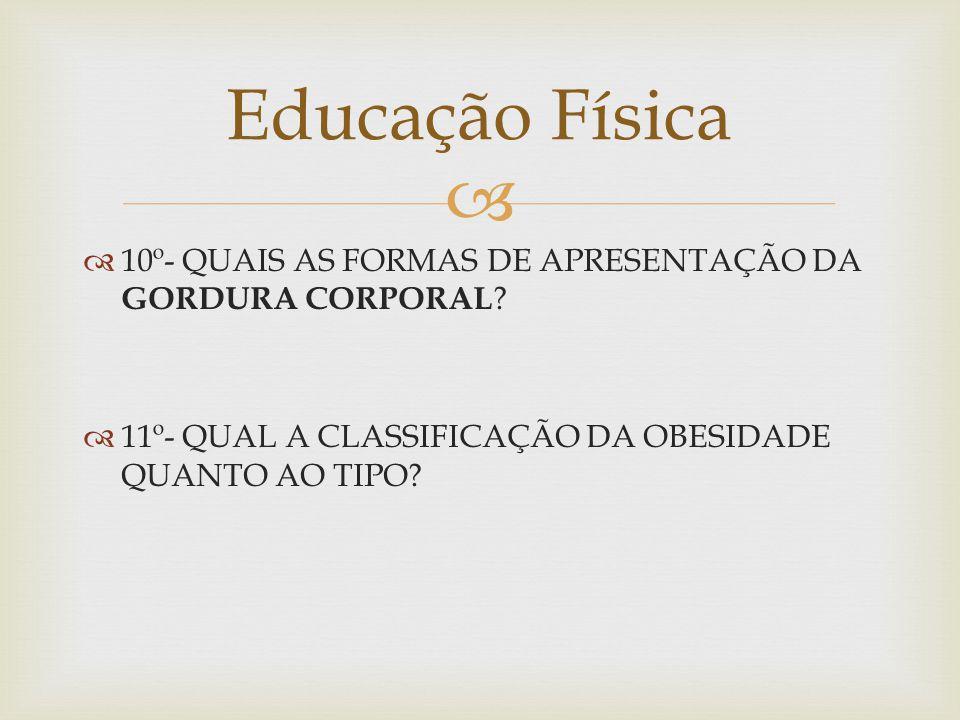 Educação Física 10º- QUAIS AS FORMAS DE APRESENTAÇÃO DA GORDURA CORPORAL.