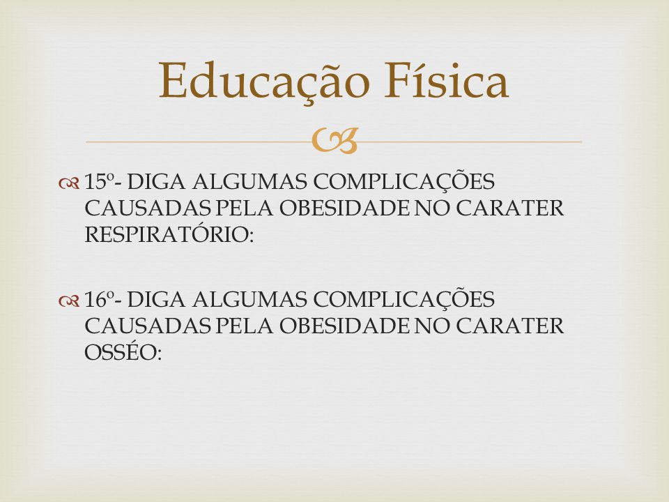 Educação Física 15º- DIGA ALGUMAS COMPLICAÇÕES CAUSADAS PELA OBESIDADE NO CARATER RESPIRATÓRIO: