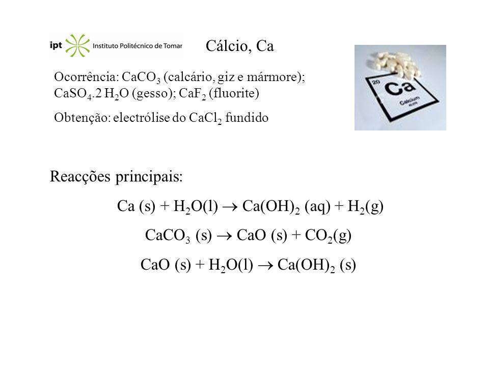 Ca (s) + H2O(l)  Ca(OH)2 (aq) + H2(g) CaCO3 (s)  CaO (s) + CO2(g)