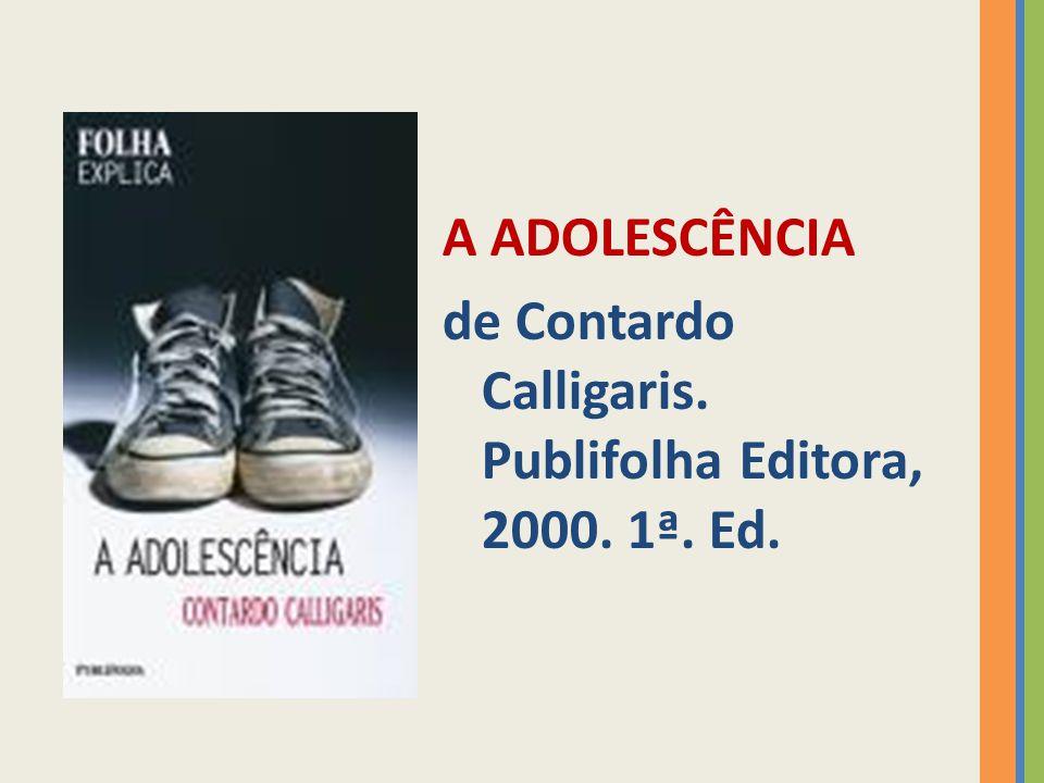 A ADOLESCÊNCIA de Contardo Calligaris. Publifolha Editora, 2000. 1ª. Ed.