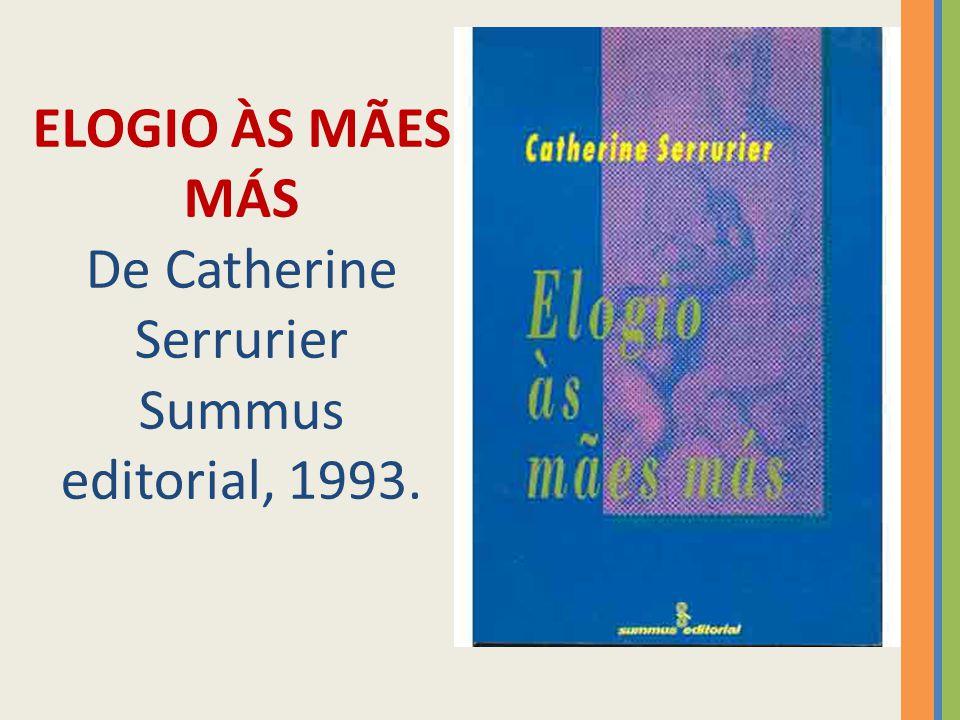 ELOGIO ÀS MÃES MÁS De Catherine Serrurier Summus editorial, 1993.