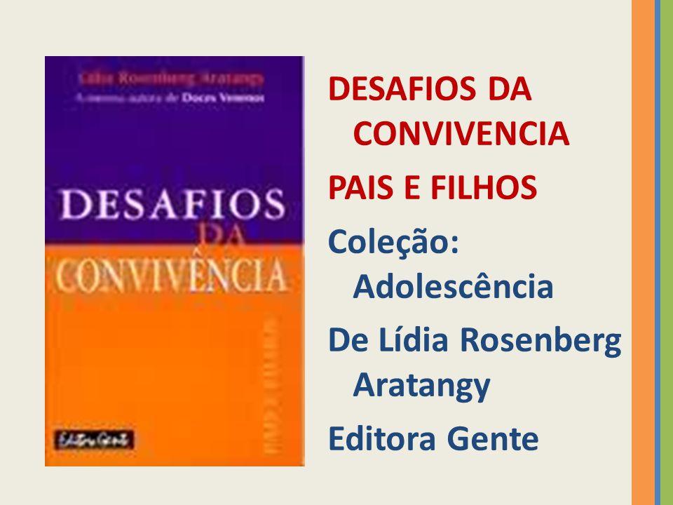 DESAFIOS DA CONVIVENCIA PAIS E FILHOS Coleção: Adolescência De Lídia Rosenberg Aratangy Editora Gente