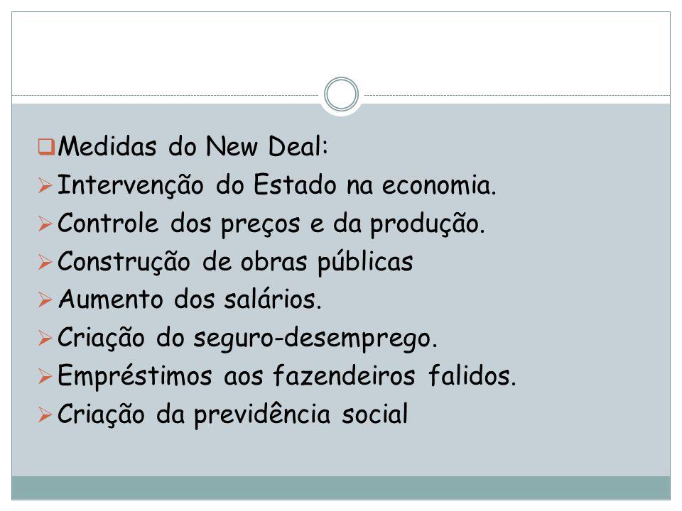Medidas do New Deal: Intervenção do Estado na economia. Controle dos preços e da produção. Construção de obras públicas.