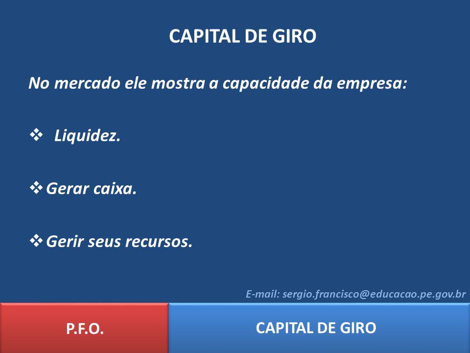 CAPITAL DE GIRO No mercado ele mostra a capacidade da empresa:
