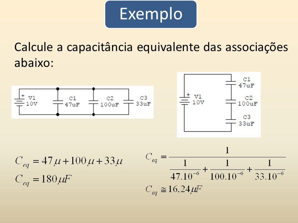 Exemplo Calcule a capacitância equivalente das associações abaixo:
