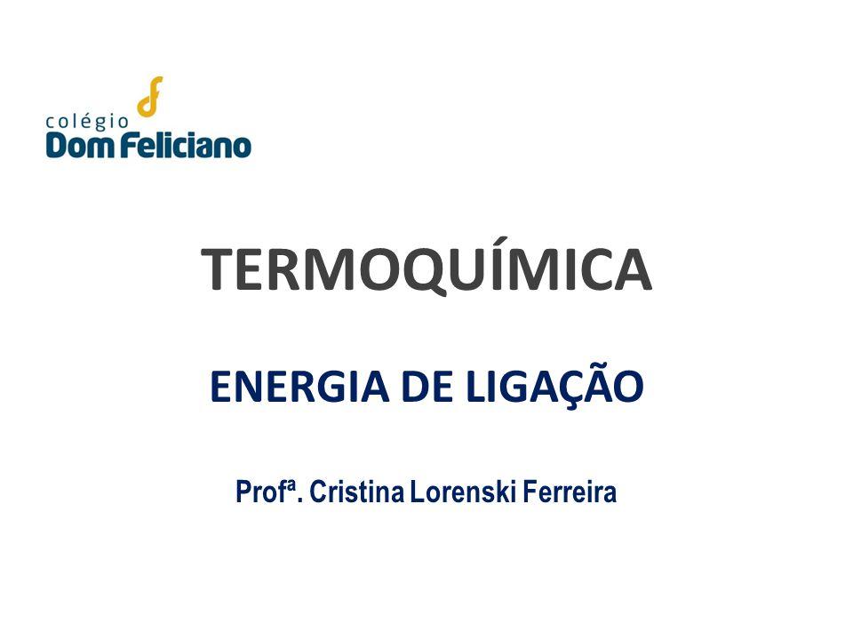 ENERGIA DE LIGAÇÃO Profª. Cristina Lorenski Ferreira