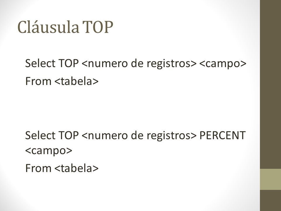 Cláusula TOP Select TOP <numero de registros> <campo>