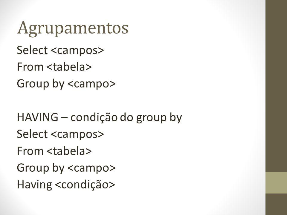 Agrupamentos Select <campos> From <tabela>