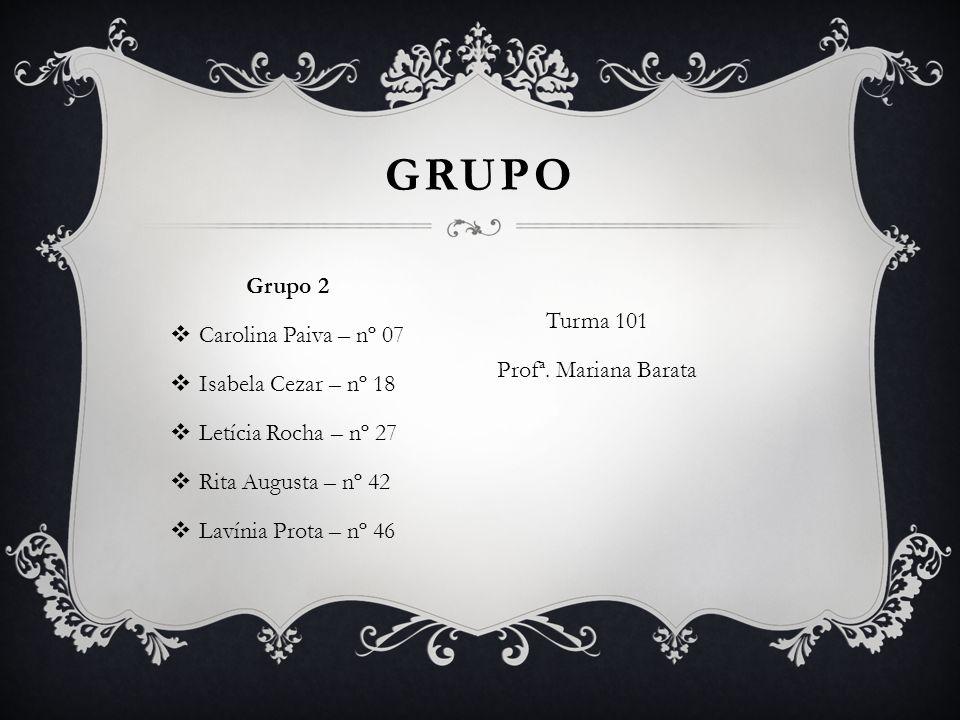 Grupo Grupo 2 Carolina Paiva – nº 07 Turma 101 Isabela Cezar – nº 18