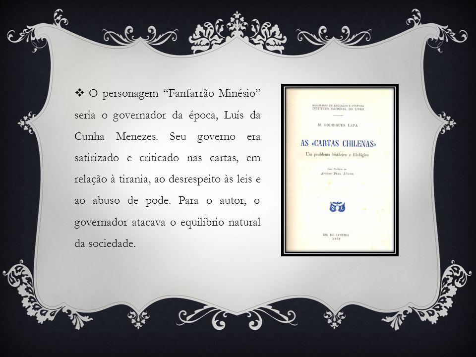O personagem Fanfarrão Minésio seria o governador da época, Luís da Cunha Menezes.