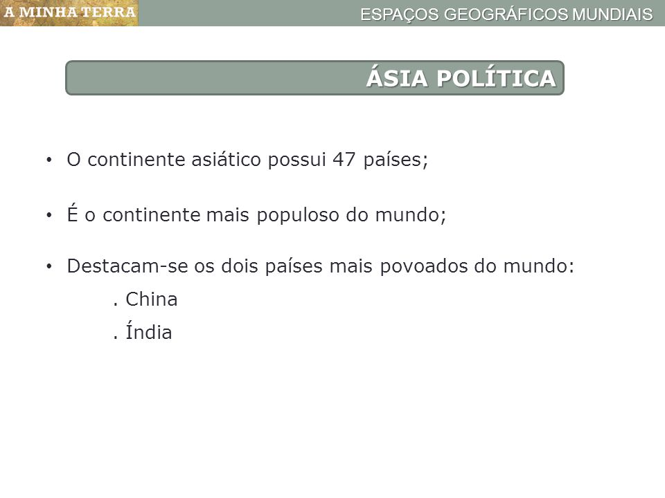 ÁSIA POLÍTICA O continente asiático possui 47 países;