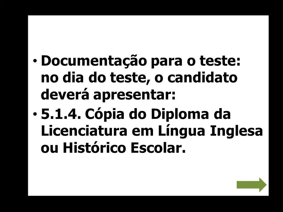 Documentação para o teste: no dia do teste, o candidato deverá apresentar: