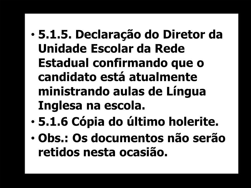 5.1.5. Declaração do Diretor da Unidade Escolar da Rede Estadual confirmando que o candidato está atualmente ministrando aulas de Língua Inglesa na escola.