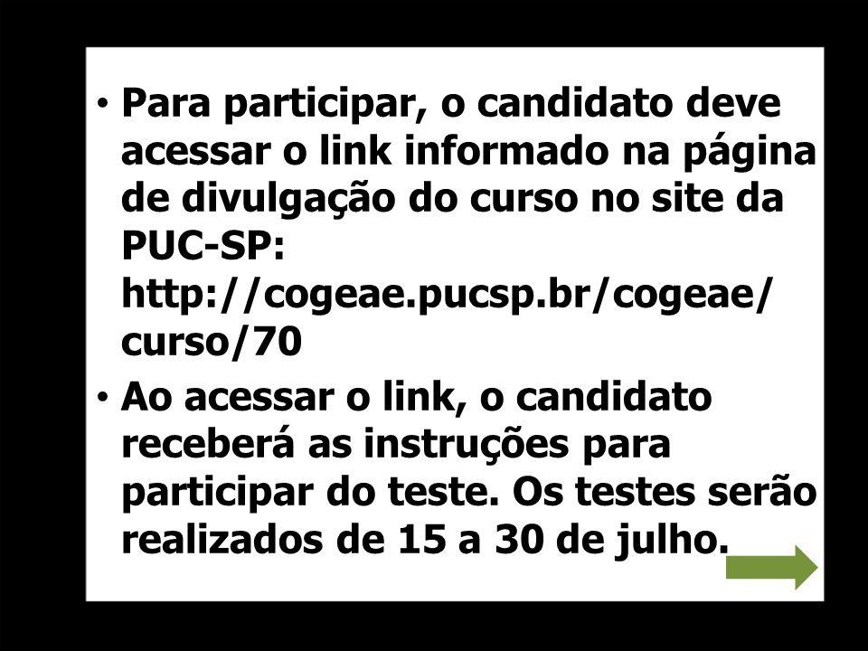 Para participar, o candidato deve acessar o link informado na página de divulgação do curso no site da PUC-SP: http://cogeae.pucsp.br/cogeae/ curso/70