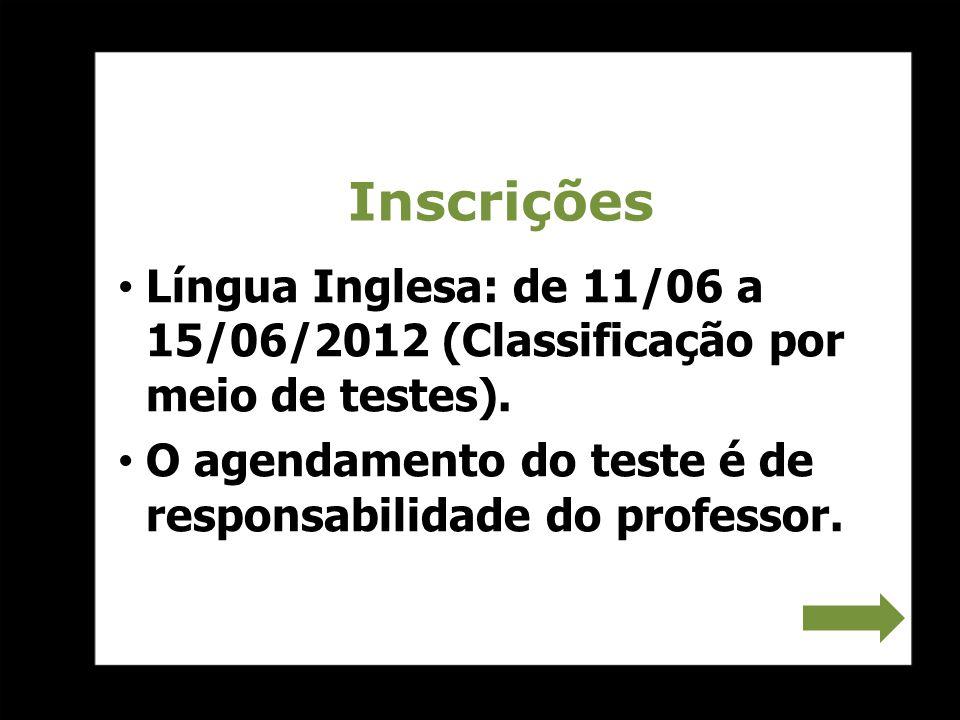 Inscrições Língua Inglesa: de 11/06 a 15/06/2012 (Classificação por meio de testes).