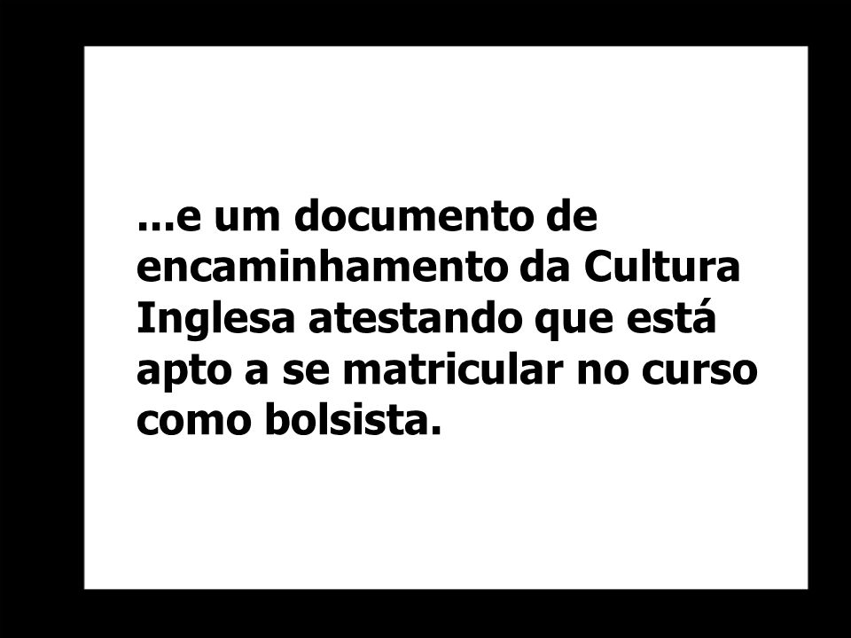 ...e um documento de encaminhamento da Cultura Inglesa atestando que está apto a se matricular no curso como bolsista.
