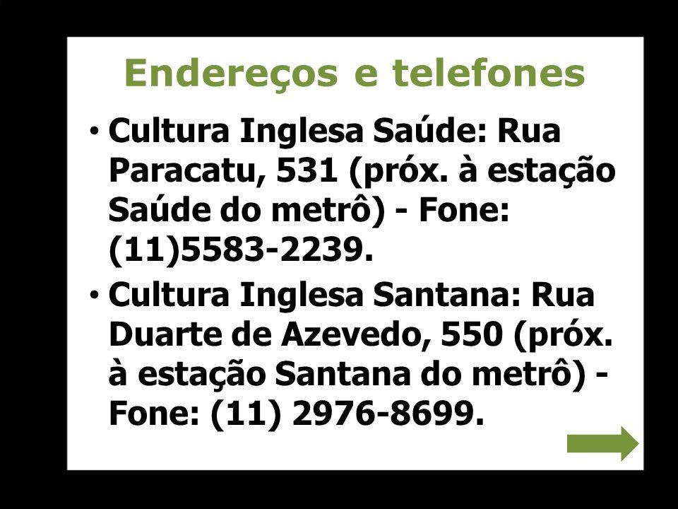 Endereços e telefones Cultura Inglesa Saúde: Rua Paracatu, 531 (próx. à estação Saúde do metrô) - Fone: (11)5583-2239.