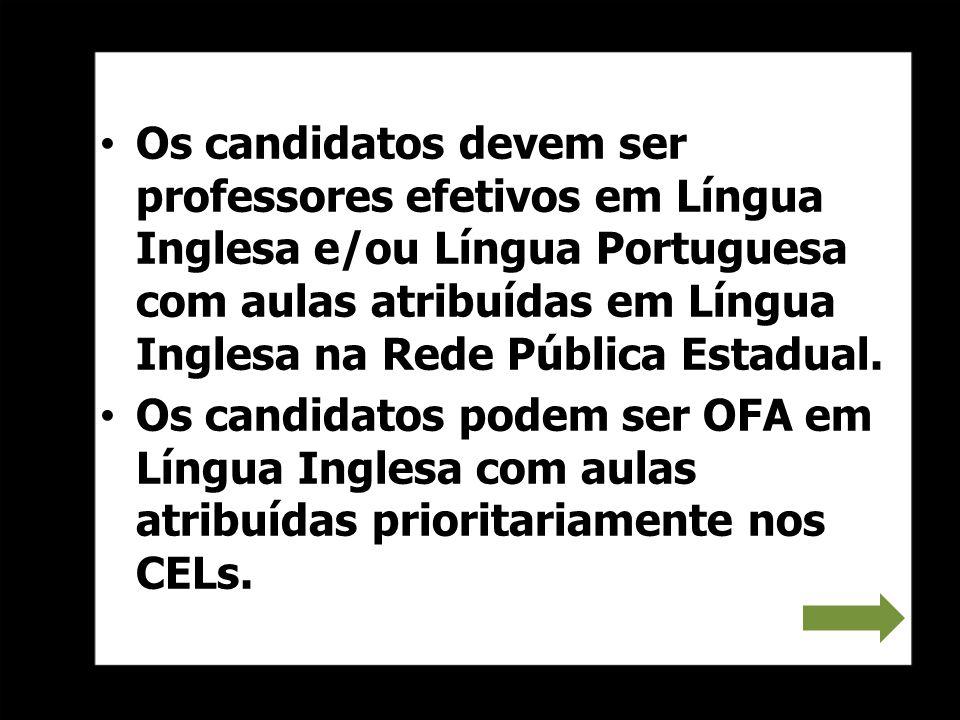 Os candidatos devem ser professores efetivos em Língua Inglesa e/ou Língua Portuguesa com aulas atribuídas em Língua Inglesa na Rede Pública Estadual.