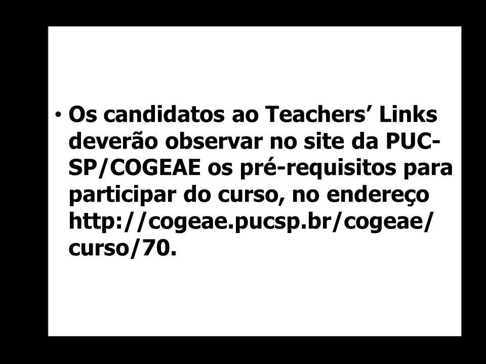 Os candidatos ao Teachers' Links deverão observar no site da PUC- SP/COGEAE os pré-requisitos para participar do curso, no endereço http://cogeae.pucsp.br/cogeae/ curso/70.