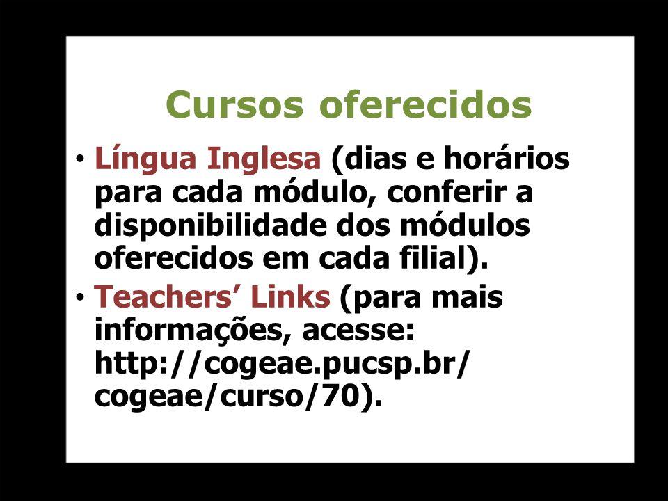 Cursos oferecidos Língua Inglesa (dias e horários para cada módulo, conferir a disponibilidade dos módulos oferecidos em cada filial).