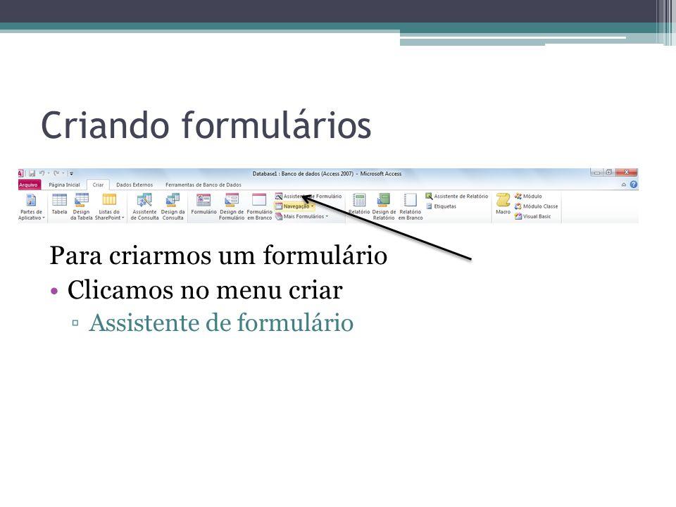 Criando formulários Para criarmos um formulário Clicamos no menu criar