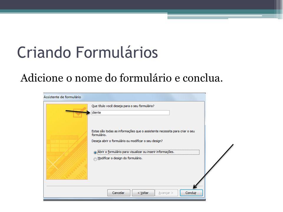 Criando Formulários Adicione o nome do formulário e conclua.