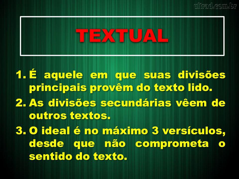 TEXTUAL É aquele em que suas divisões principais provêm do texto lido.