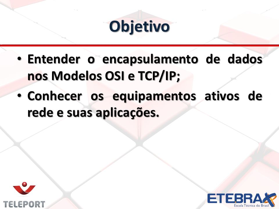 Objetivo Entender o encapsulamento de dados nos Modelos OSI e TCP/IP;
