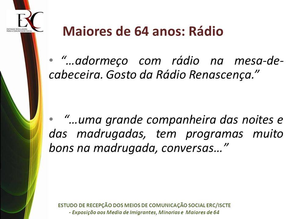 Maiores de 64 anos: Rádio …adormeço com rádio na mesa-de-cabeceira. Gosto da Rádio Renascença.