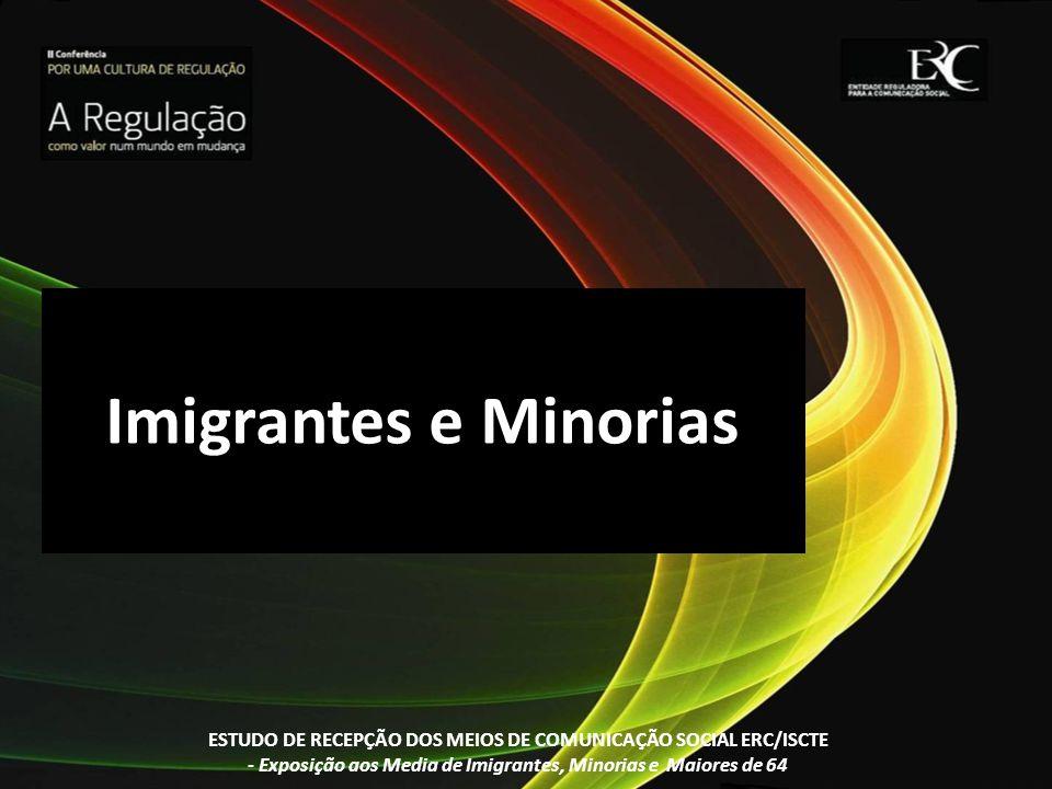 Imigrantes e MinoriasESTUDO DE RECEPÇÃO DOS MEIOS DE COMUNICAÇÃO SOCIAL ERC/ISCTE.