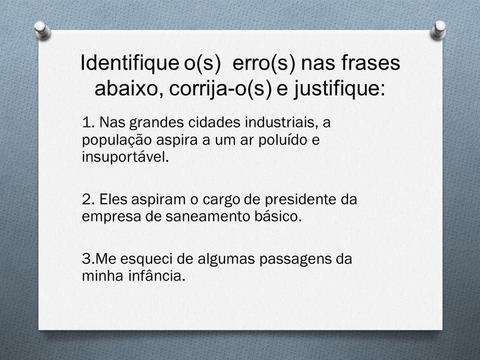 Identifique o(s) erro(s) nas frases abaixo, corrija-o(s) e justifique: