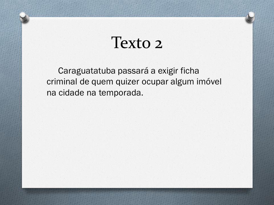Texto 2 Caraguatatuba passará a exigir ficha criminal de quem quizer ocupar algum imóvel na cidade na temporada.