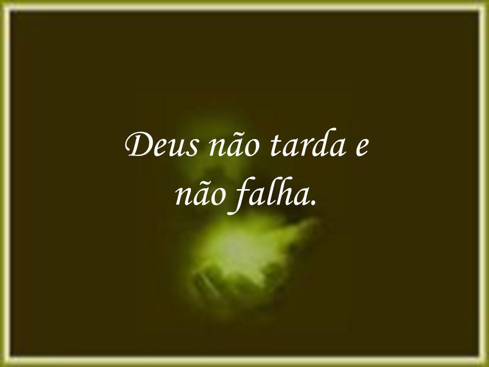 Deus não tarda e não falha.