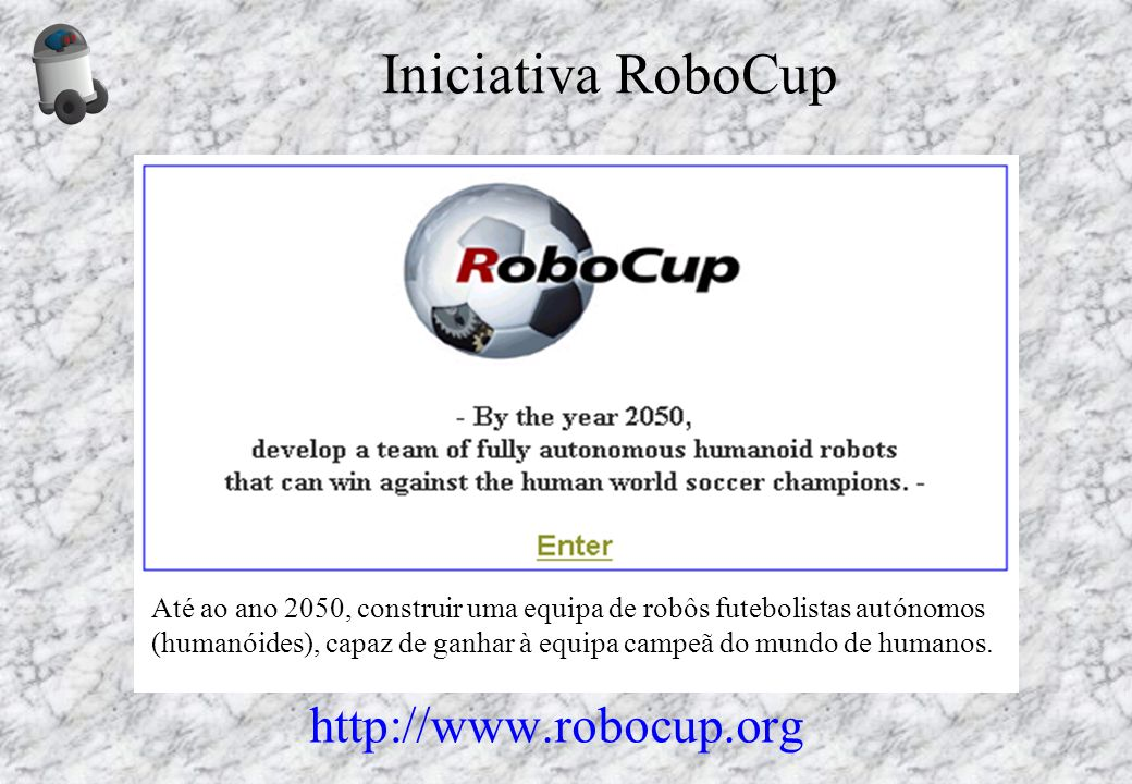 Iniciativa RoboCup http://www.robocup.org