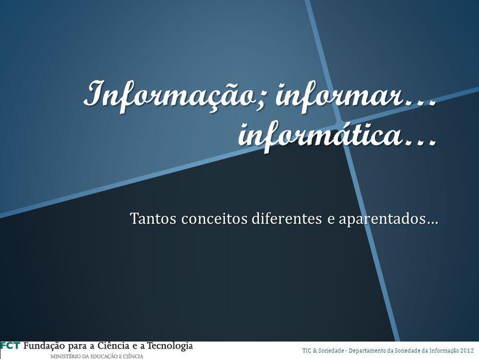 Informação; informar… informática… Tantos conceitos diferentes e aparentados…