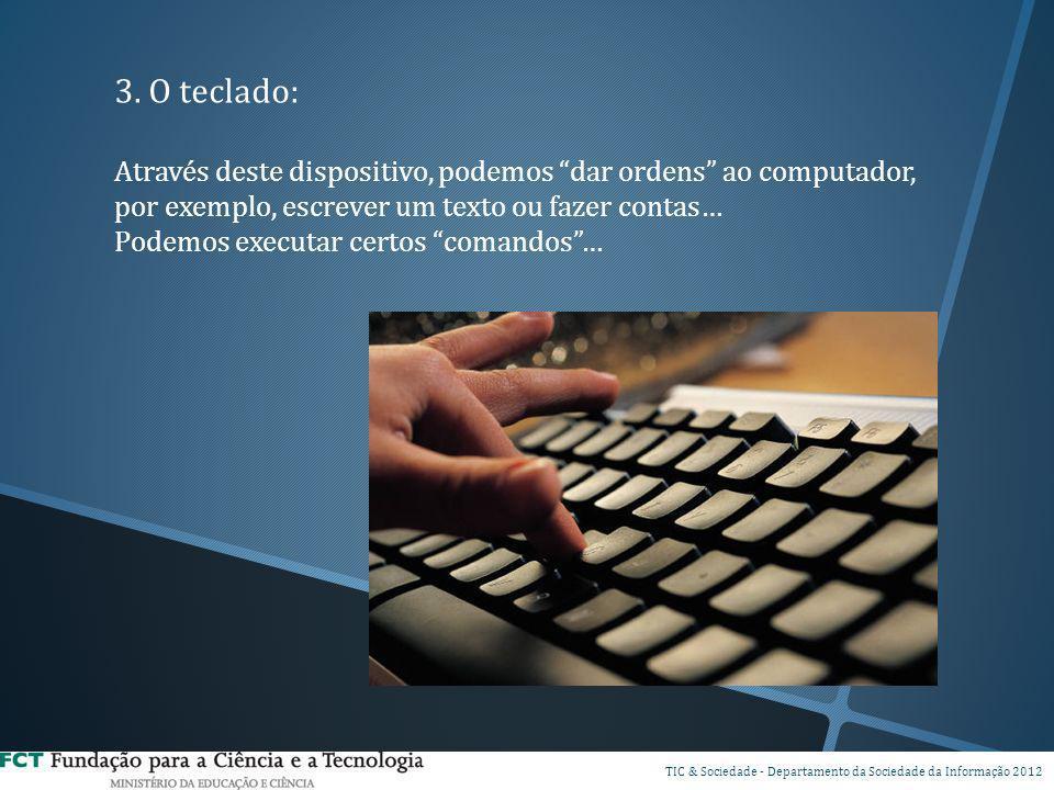3. O teclado: Através deste dispositivo, podemos dar ordens ao computador, por exemplo, escrever um texto ou fazer contas…