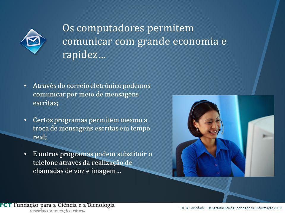 Os computadores permitem comunicar com grande economia e rapidez…
