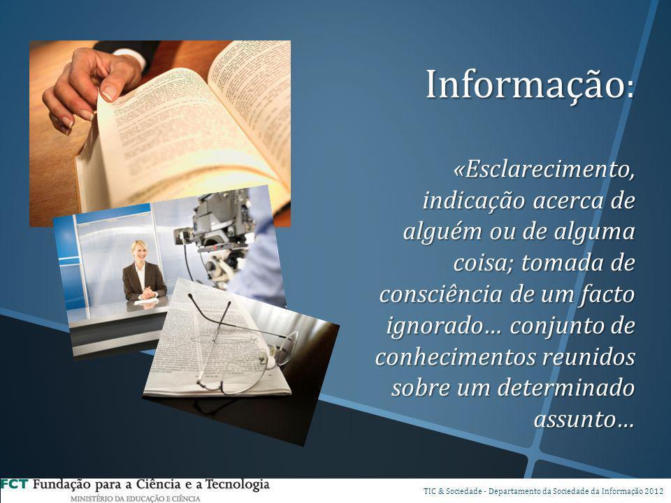 Informação: «Esclarecimento, indicação acerca de alguém ou de alguma coisa; tomada de consciência de um facto ignorado… conjunto de conhecimentos reunidos sobre um determinado assunto…