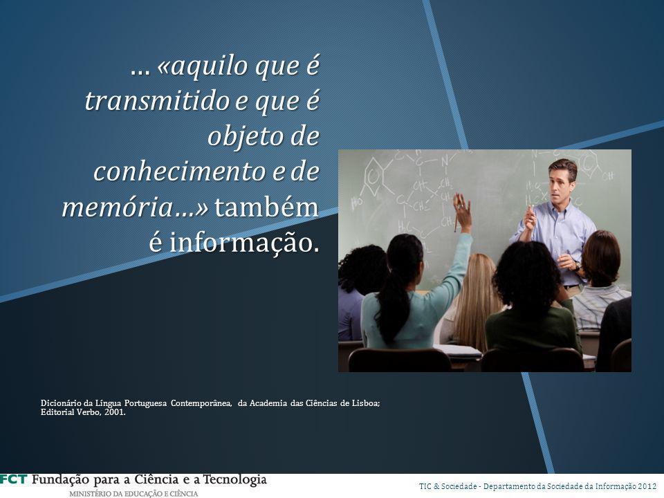 … «aquilo que é transmitido e que é objeto de conhecimento e de memória…» também é informação.