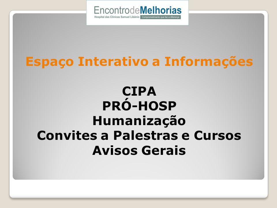 Espaço Interativo a Informações CIPA PRÓ-HOSP Humanização Convites a Palestras e Cursos Avisos Gerais