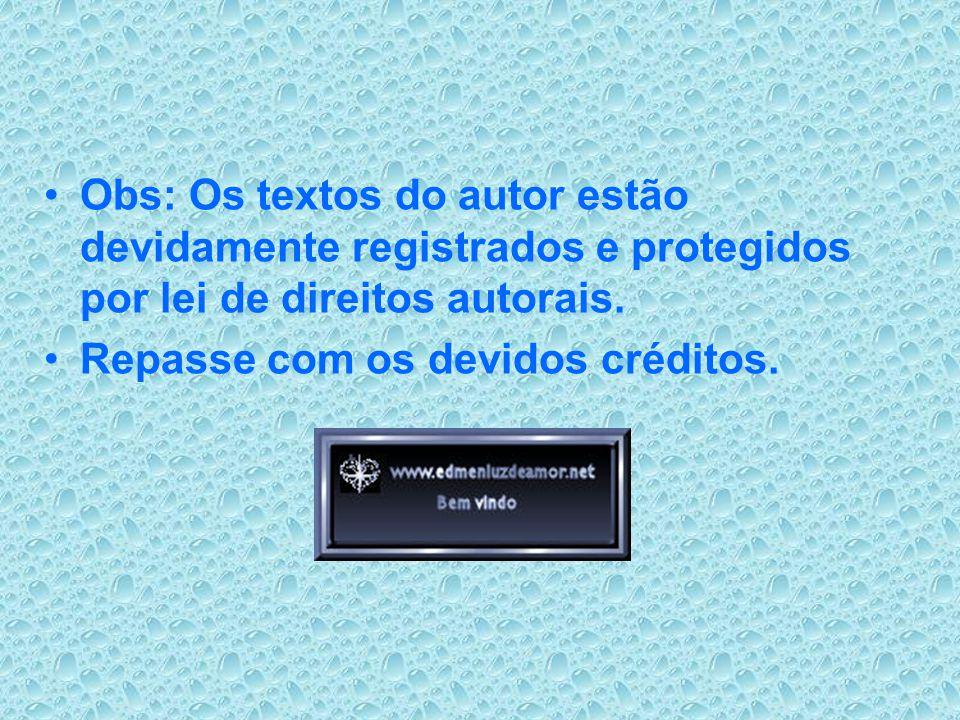 Obs: Os textos do autor estão devidamente registrados e protegidos por lei de direitos autorais.