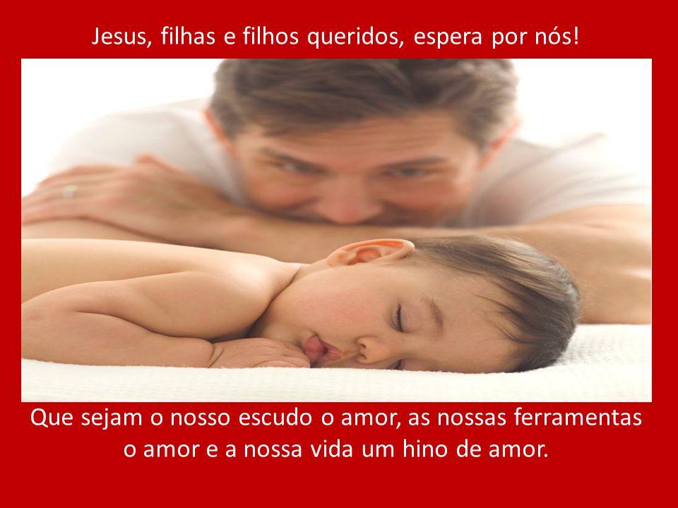 Jesus, filhas e filhos queridos, espera por nós!