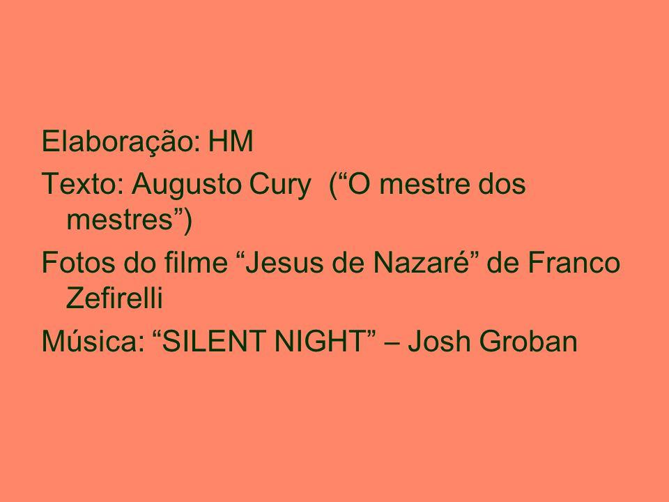 Elaboração: HM Texto: Augusto Cury ( O mestre dos mestres ) Fotos do filme Jesus de Nazaré de Franco Zefirelli.