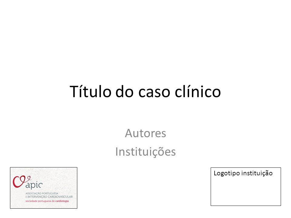 Título do caso clínico Autores Instituições Logotipo instituição