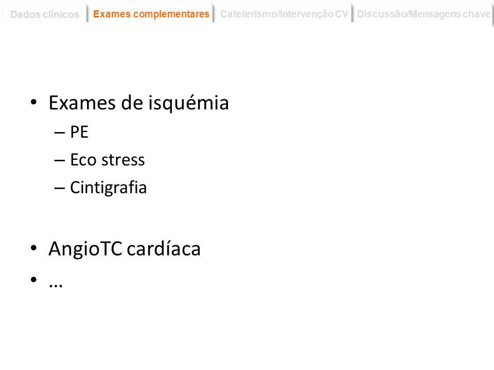 Exames de isquémia AngioTC cardíaca … PE Eco stress Cintigrafia