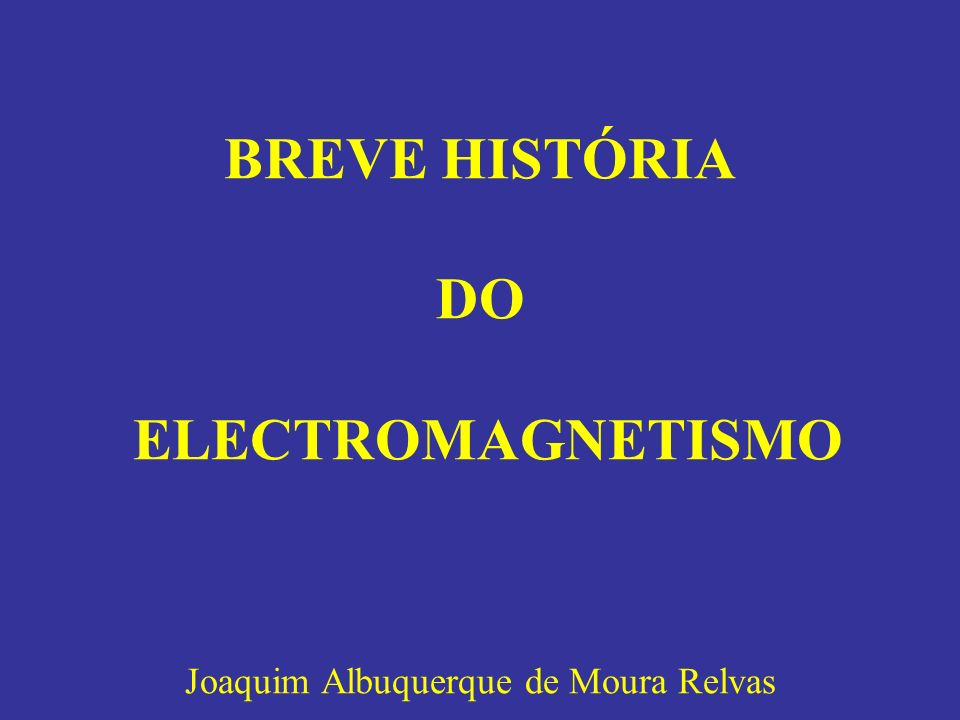 BREVE HISTÓRIA DO ELECTROMAGNETISMO