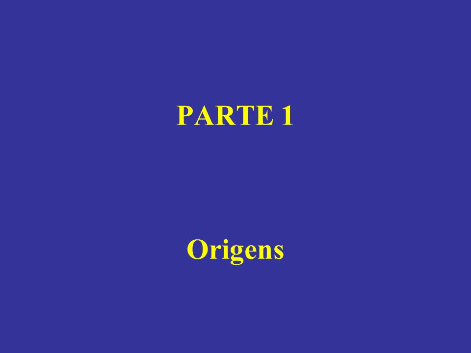 PARTE 1 Origens