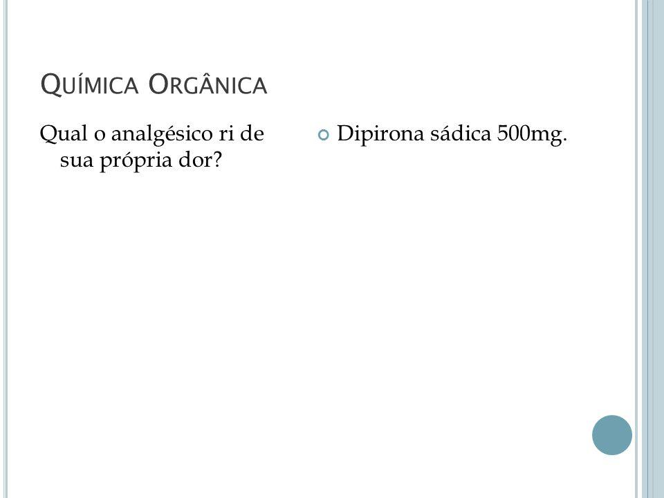 Química Orgânica Qual o analgésico ri de sua própria dor