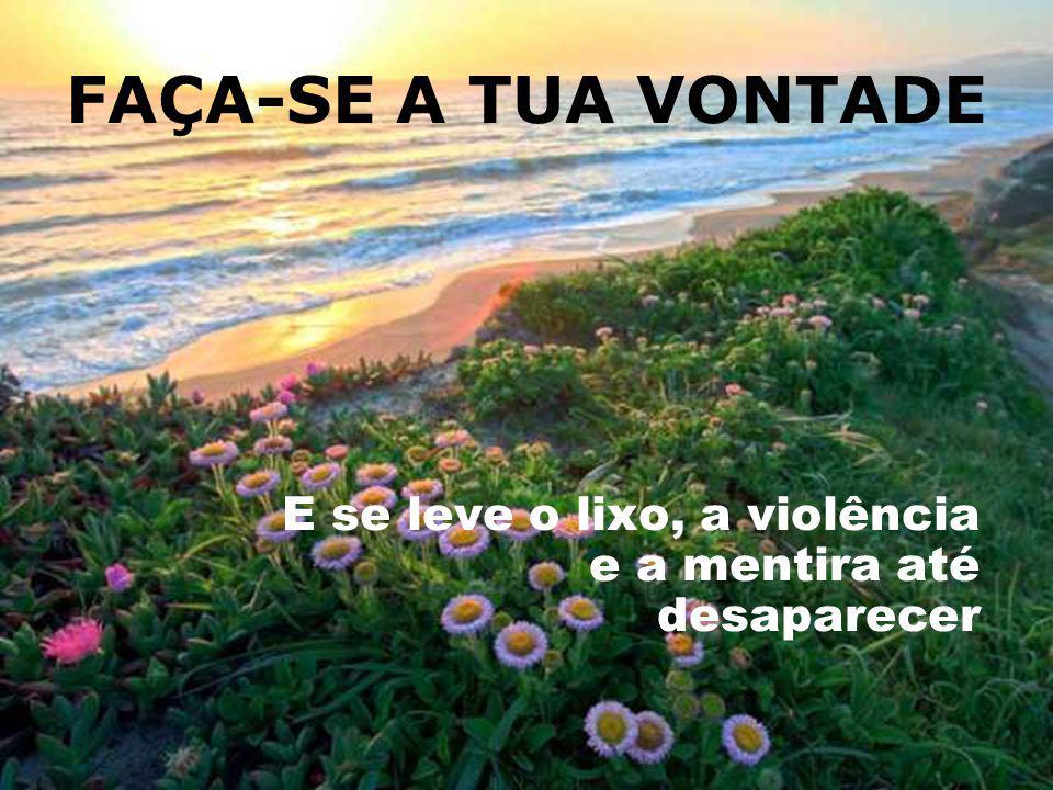FAÇA-SE A TUA VONTADE E se leve o lixo, a violência e a mentira até desaparecer
